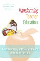 Cover image for Transforming teacher education : what went wrong with teacher training, and how we can fix it