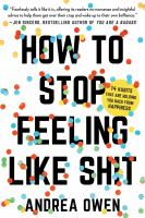 Cover image for How to Stop Feeling Like Sh*t : 14 Habits that Are Holding You Back from Happiness