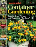 Cover image for Successful container gardening : 75 easy-to-grow flower and vegetable gardens