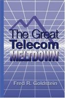 Cover image for The great telecom meltdown / Fred R. Goldstein
