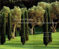 Cover image for Mirrors of paradise : the gardens of fernando caruncho /cGuy Cooper and Gordon Taylor ; foreword by Dan Kiley ; photographs by Laurence Toussaint