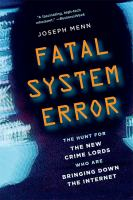 Cover image for FATAL SYSTEM ERROR : THE HUNT FOR THE NEW CRIME LORDS WHO ARE BRINGING DOWN THE INTERNET