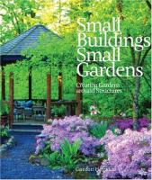 Cover image for Small buildings, small gardens : creating gardens around structures