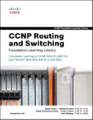 Cover image for CCNP Routing and Switching Foundation Learning Library : Implementing Cisco IP Routing (ROUTE) Foundation Learning Guide  Foundation learning for the ROUTE 642-902 exam, Implementing Cisco Switched Networks (SWITCH) Foundation Learning Guide Foundation for learning SWITCH 642-813, Troubleshooting and Maintaining Cisco IP Networks (TSHOOT) Foundation Learning Guide Foundation learning for the CCNP TSHOOT 642-832 exam