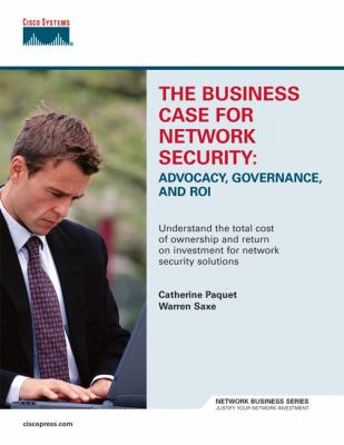 Cover image for The business case for network security : advocacy, governance, and ROI