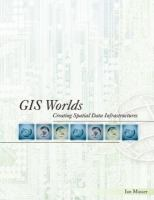 Cover image for GIS worlds : creating spatial data infrastructures