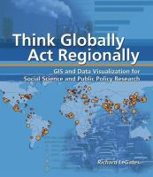 Cover image for Think globally, act regionally GIS and data visualization for social science and public policy research
