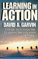 Cover image for Learning in action : a guide to putting the learning organization to work