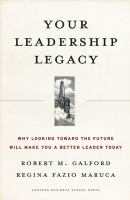 Cover image for Your leadership legacy :  why looking toward the future will make you a better leader today