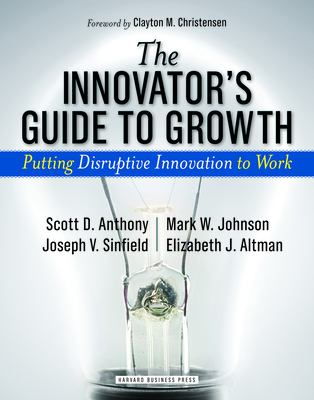Cover image for Innovator's guide to growth : putting disruptive innovation to work