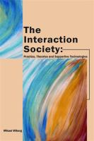 Cover image for The interaction society : practice, theories and supportive technologies