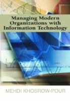 Cover image for Managing modern organizations with information technology : 2005 Information Resources Management Association, International Conference, San Diego, California, USA, May 15-18, 2005