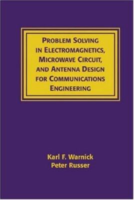 Cover image for Problem solving in electromagnetics, microwave circuit, and antenna design for communications engineering