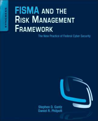 Cover image for FISMA and the risk management framework : the new practice of federal cyber security