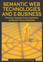 Cover image for Semantic web technologies and e-business : toward the integrated virtual organization and business process automation