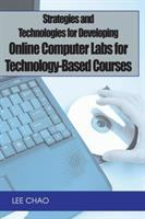 Cover image for Strategies and technologies for developing online computer labs for technology-based courses / Lee Chao.
