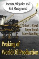 Cover image for Peaking of world oil production : impacts, mitigation, and risk management