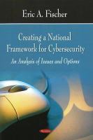 Cover image for Creating a national framework for cybersecurity : an analysis of issues and options