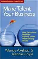 Cover image for Make talent your business : how exceptional managers develop people while getting results