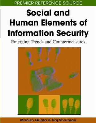 Cover image for Social and human elements of information security : emerging trends and countermeasures