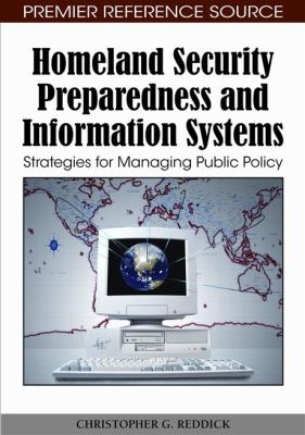 Cover image for Homeland security preparedness and information systems : strategies for managing public policy