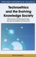 Cover image for Technoethics and the evolving knowledge society : ethical issues in technological design, research, development, and innovation
