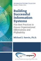 Cover image for Building successful information systems : five best practices to ensure organizational effectiveness and profitability