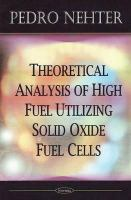 Cover image for Theoretical analysis of high fuel utilizing solid oxide fuel cells