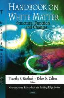Cover image for Handbook on white matter : structure, function and changes