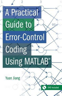 Cover image for A practical guide to error-control coding using MATLAB