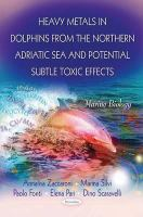 Cover image for Heavy metals in dolphins from the northern Adriatic Sea and potential subtle toxic effects