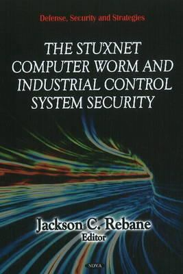 Cover image for The Stuxnet Computer Worm and industrial control system security