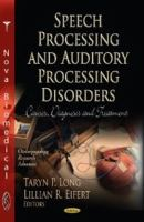 Cover image for Speech processing and auditory processing disorders : causes, diagnosis, and treatment