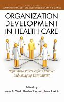 Cover image for Organization development in health care : high impact practices for a complex and changing environment