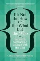 Cover image for It's not the how or the what but the who : succeed by surrounding yourself with the best