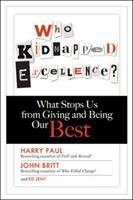 Cover image for Who kidnapped excellence? : what stops us from giving and being our best