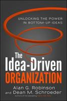 Cover image for The idea-driven organization : unlocking the power in bottom-up ideas