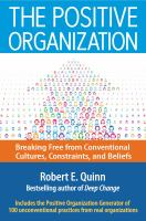 Cover image for THE POSITIVE ORGANIZATION : BREAKING FREE FROM CONVENTIONAL CULTURES, CONSTRAINTS, AND BELIEFS