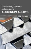 Cover image for Deterioration, structures and analysis of aluminium alloys