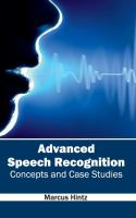 Cover image for Advanced speech recognition : concepts and case studies