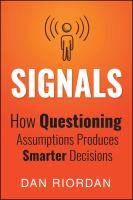 Cover image for SIGNALS : How Questioning Assu,ptions Produces Smarter Decisions