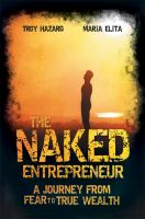 Cover image for The naked entrepreneur : a journey from fear to true wealth