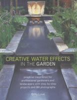 Cover image for Creative water effects in the garden : practical inspiration for professiobnal gardeners and landscapers with step-by-step projects and 300 photographs