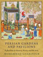 Cover image for Persian gardens and pavilions : reflections in history, poetry and the arts