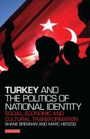 Cover image for Turkey and the politics of national identity : social, economic and cultural transformation