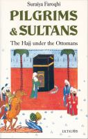 Cover image for Pilgrims and sultans : the Hajj under the Ottomans, 1517-1683