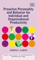 Cover image for Proactive personality and behavior for individual and organizational productivity