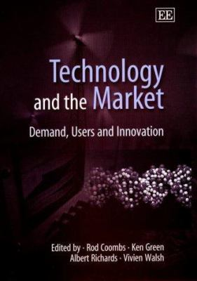 Cover image for Technology and the market : demand, users and innovation