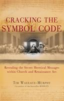 Cover image for Cracking the symbol code : revealing the secret heretical message within Church and Renaissance art