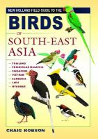 Cover image for NEW HOLLAND FIELD GUIDE TO THE BIRDS OF SOUTH-EAST ASIA : THAILAND, PENINSULAR MALAYSIA, SINGAPORE, VIETNAM, CAMBODIA, LAOS, MYANMAR